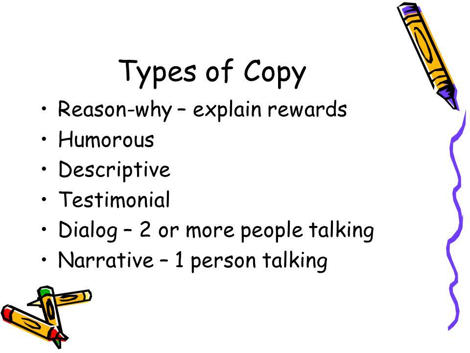 Types of Copy Reason-why – explain rewards Humorous Descriptive