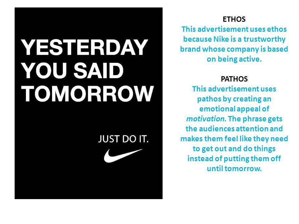 ETHOS This advertisement uses ethos because Nike is a trustworthy brand whose company is based on being active.