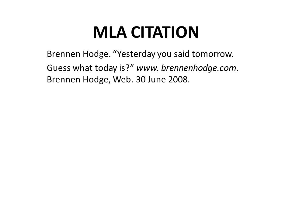 MLA CITATION Brennen Hodge. Yesterday you said tomorrow.