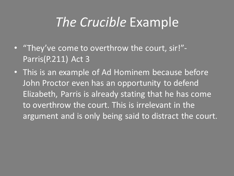 The Crucible Example They've come to overthrow the court, sir! -Parris(P.211) Act 3.