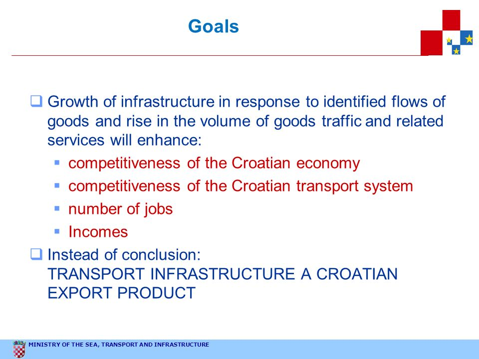 Goals Growth of infrastructure in response to identified flows of goods and rise in the volume of goods traffic and related services will enhance: