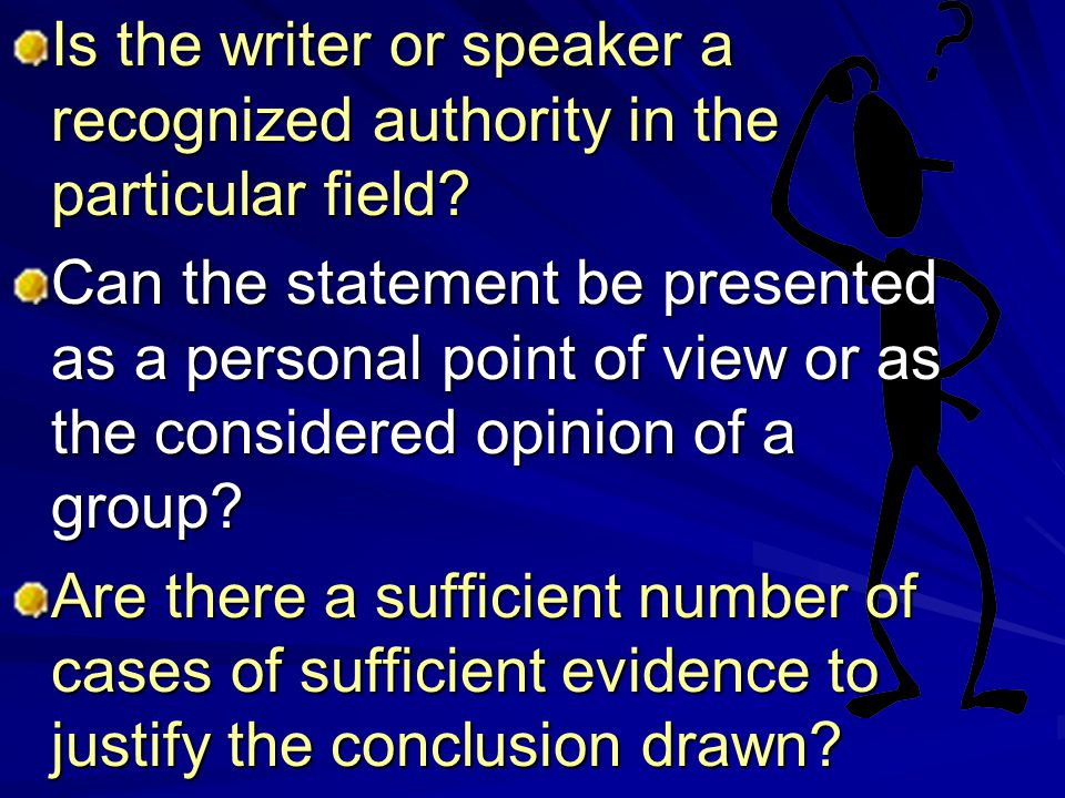 Is the writer or speaker a recognized authority in the particular field