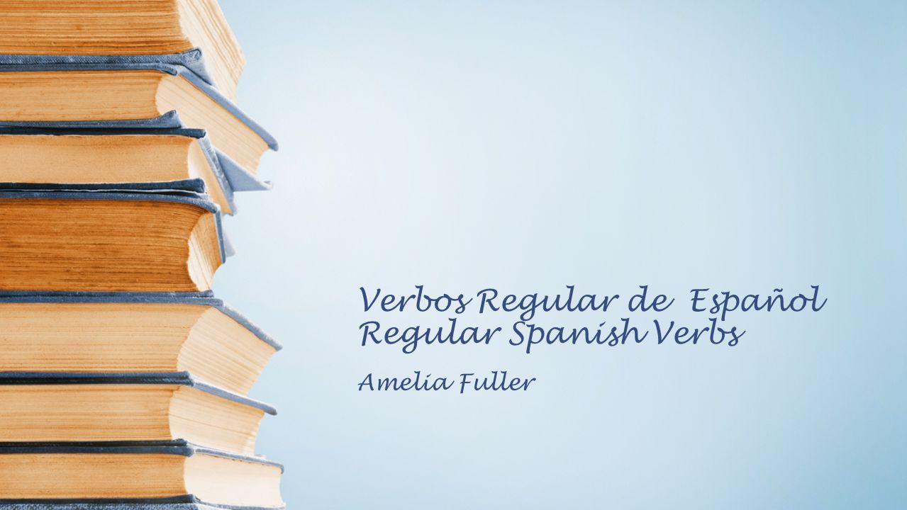 Verbos Regular de Español Regular Spanish Verbs