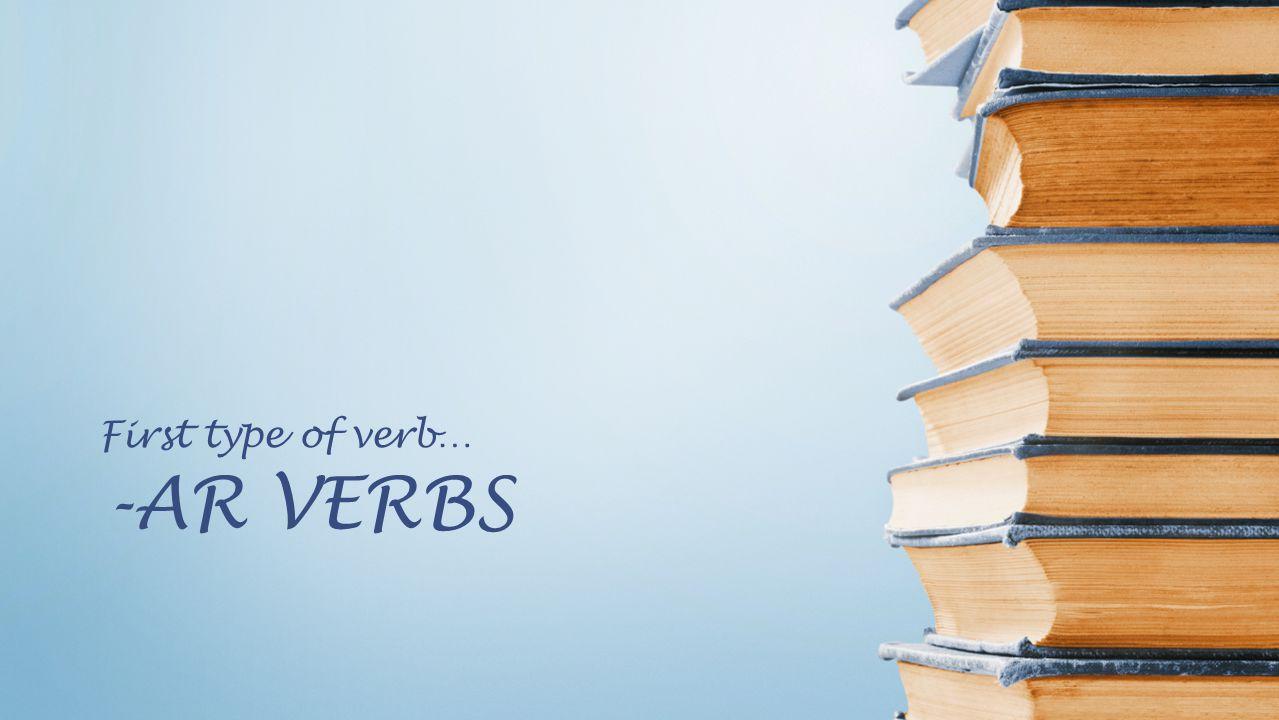 First type of verb… -AR VERBS