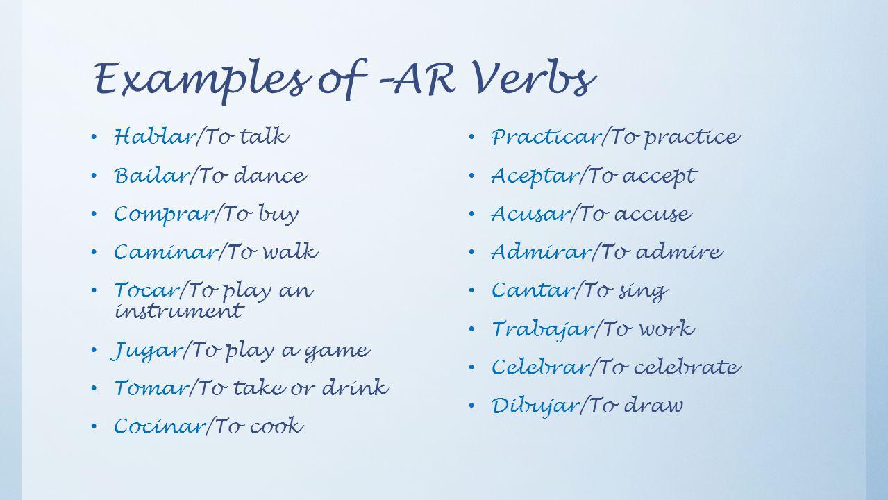 Examples of –AR Verbs Hablar/To talk Bailar/To dance Comprar/To buy