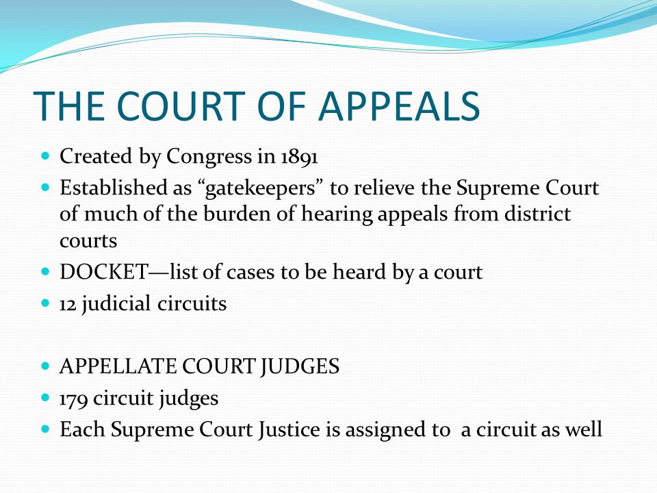 THE COURT OF APPEALS Created by Congress in 1891