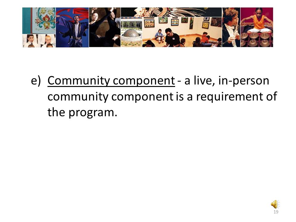 Community component - a live, in-person community component is a requirement of the program.