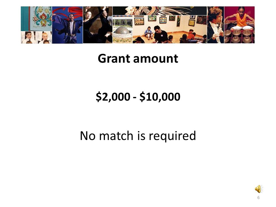 Grant amount No match is required $2,000 - $10,000