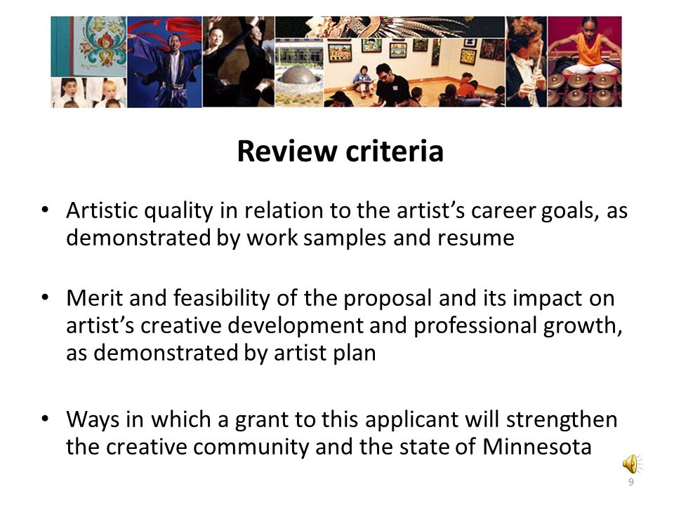 Review criteria Artistic quality in relation to the artist's career goals, as demonstrated by work samples and resume.
