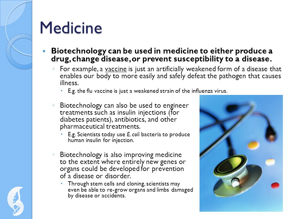 Medicine Biotechnology can be used in medicine to either produce a drug, change disease, or prevent susceptibility to a disease.