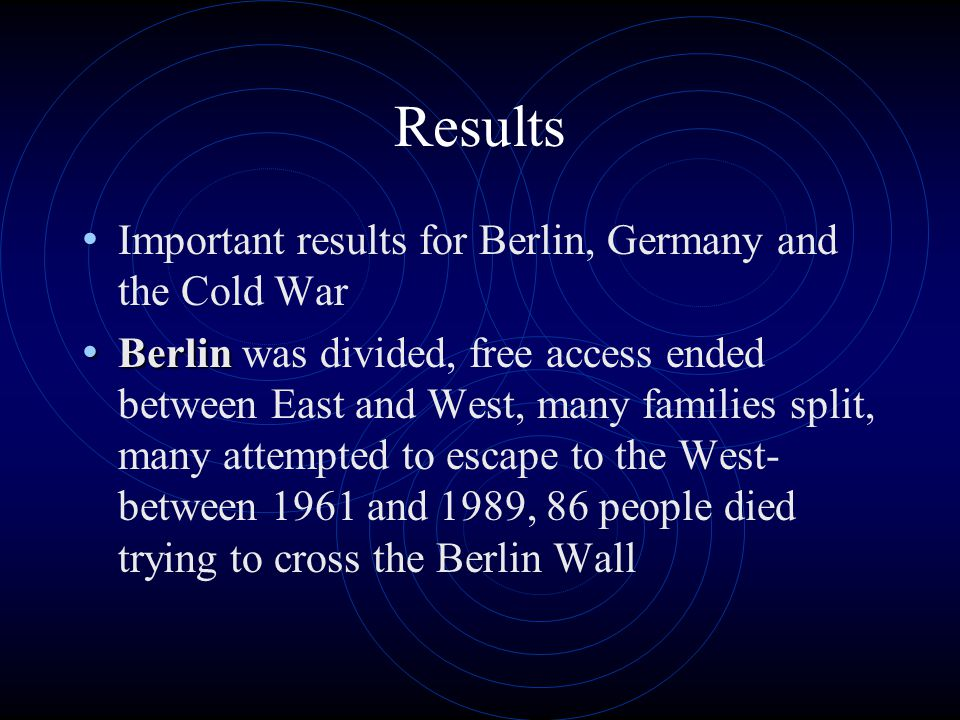 Results Important results for Berlin, Germany and the Cold War