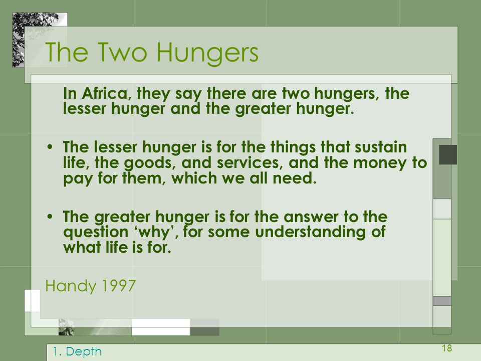 The Two Hungers In Africa, they say there are two hungers, the lesser hunger and the greater hunger.
