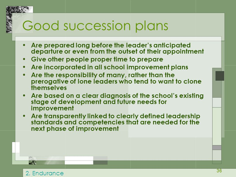 Good succession plans Are prepared long before the leader's anticipated departure or even from the outset of their appointment.