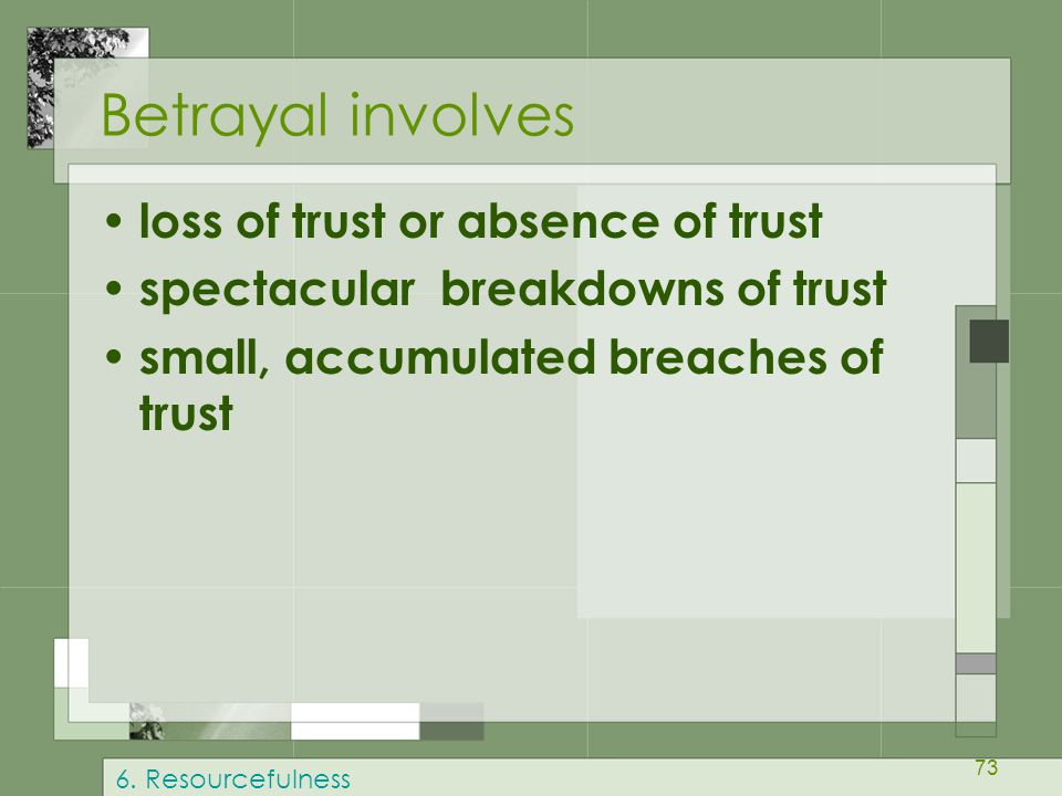 Betrayal involves loss of trust or absence of trust
