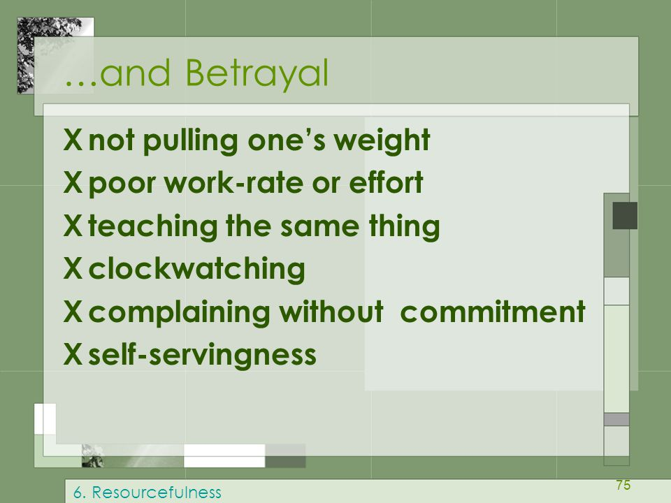 …and Betrayal X not pulling one's weight X poor work-rate or effort