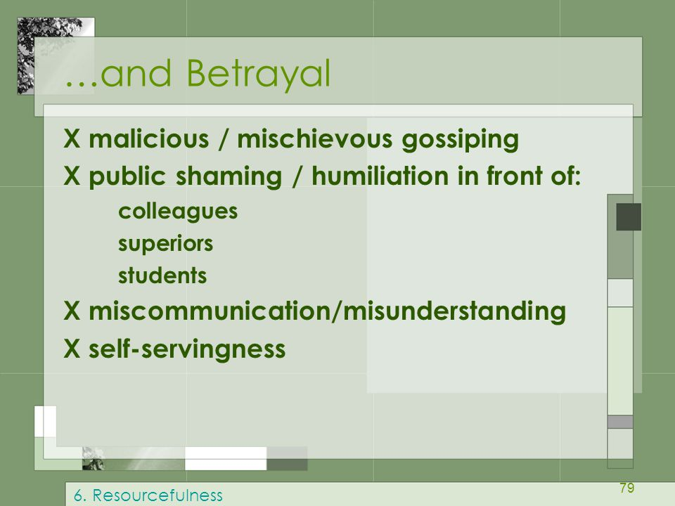 …and Betrayal X malicious / mischievous gossiping