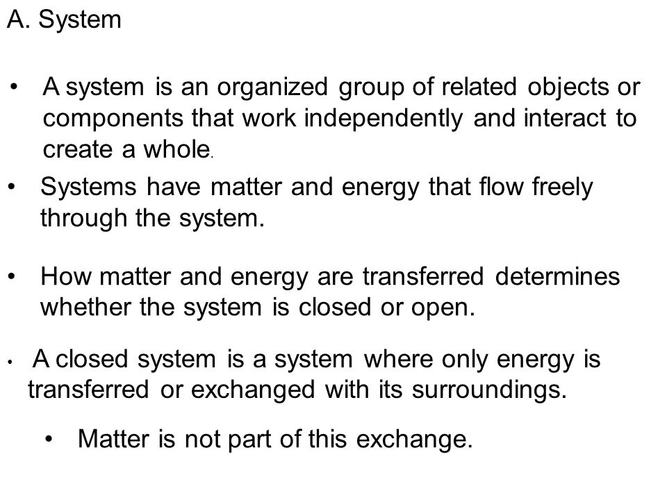 Systems have matter and energy that flow freely through the system.