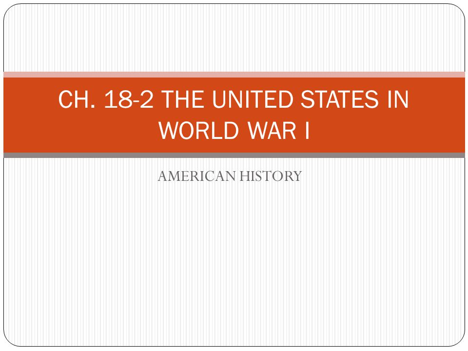 CH. 18-2 THE UNITED STATES IN WORLD WAR I