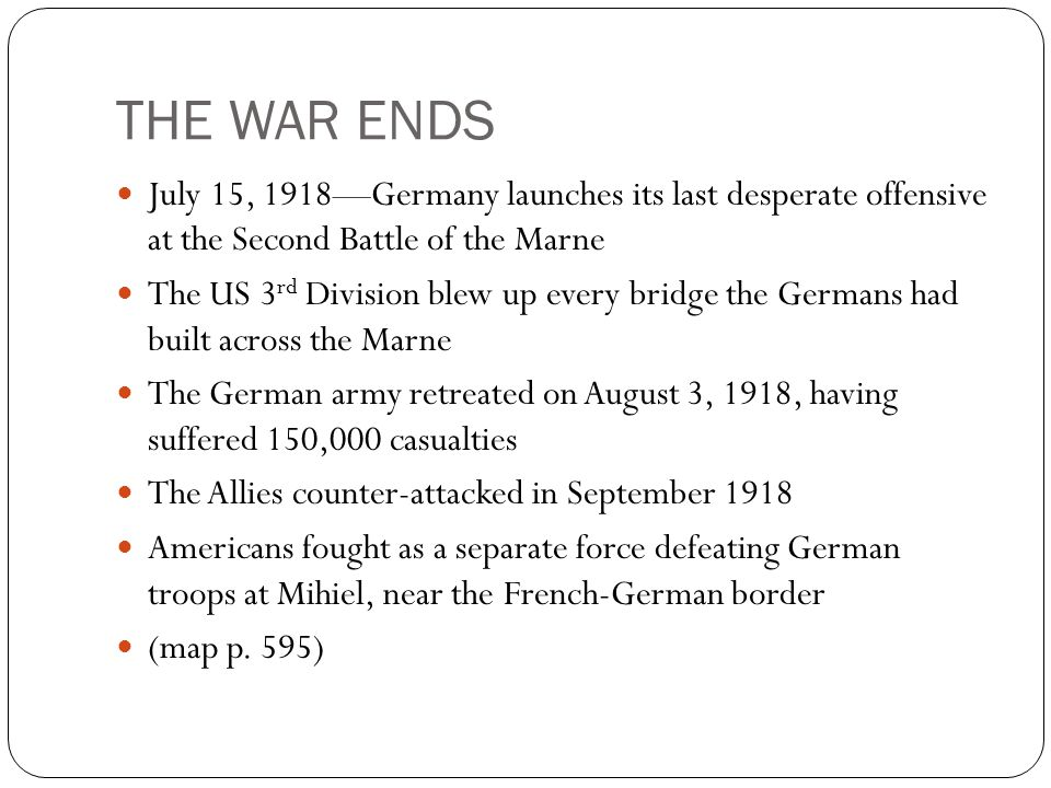 THE WAR ENDS July 15, 1918—Germany launches its last desperate offensive at the Second Battle of the Marne.