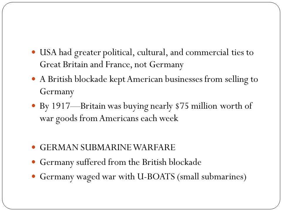 USA had greater political, cultural, and commercial ties to Great Britain and France, not Germany