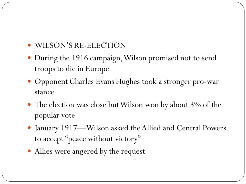 WILSON'S RE-ELECTION During the 1916 campaign, Wilson promised not to send troops to die in Europe.