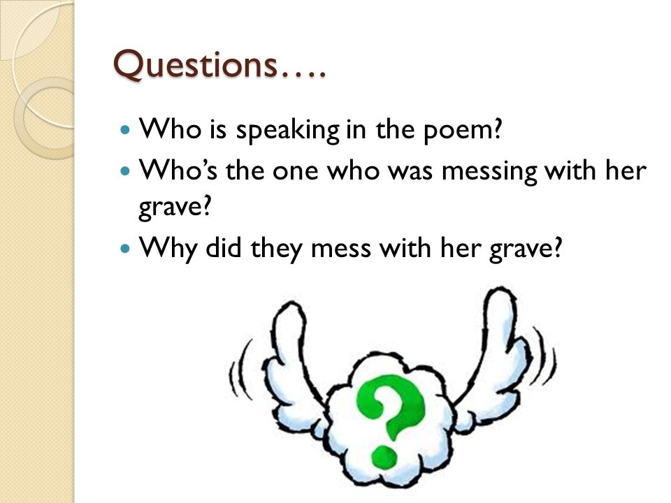 Questions…. Who is speaking in the poem