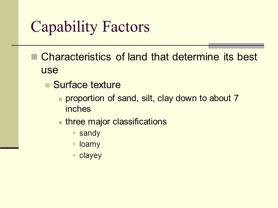 Capability Factors Characteristics of land that determine its best use