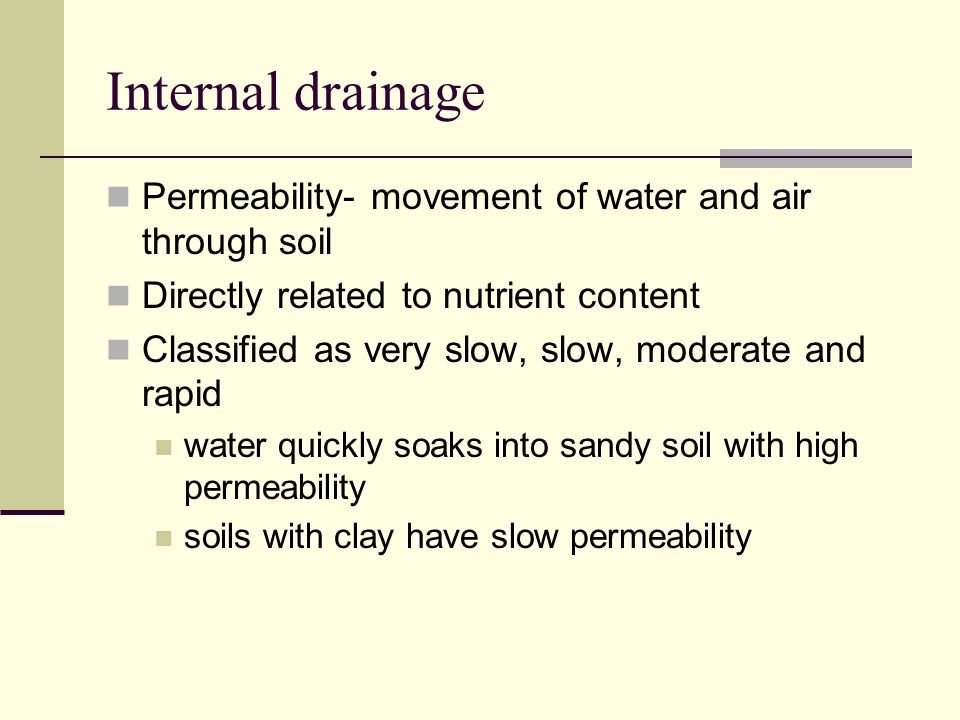 Internal drainage Permeability- movement of water and air through soil
