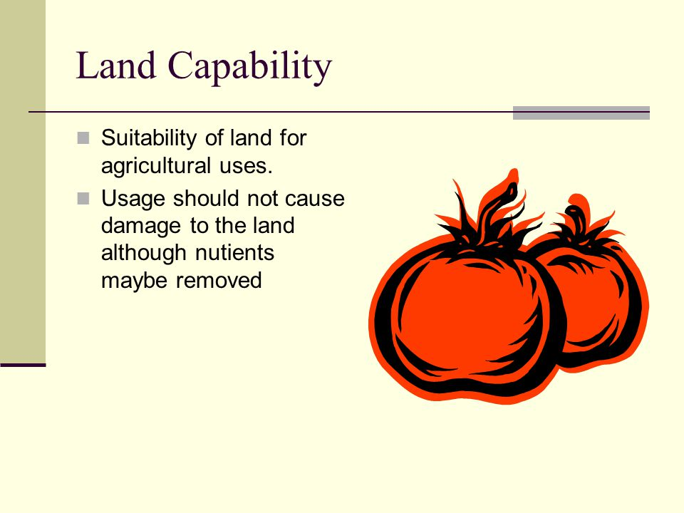 Land Capability Suitability of land for agricultural uses.