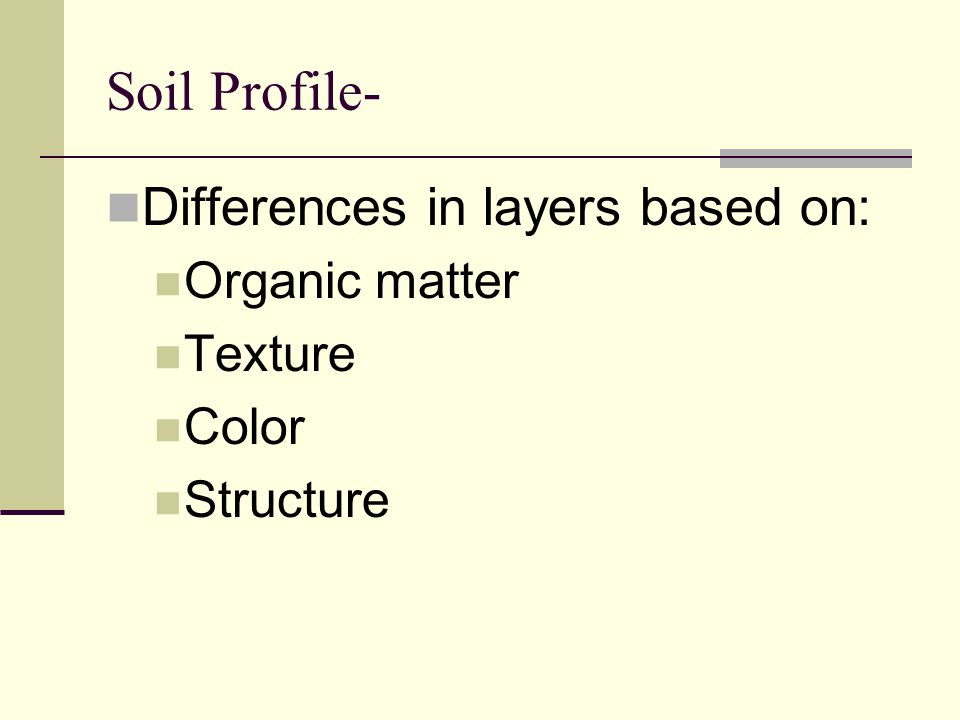 Soil Profile- Differences in layers based on: Organic matter Texture