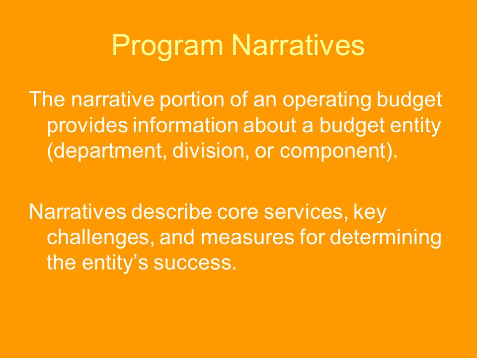 Program Narratives The narrative portion of an operating budget provides information about a budget entity (department, division, or component).