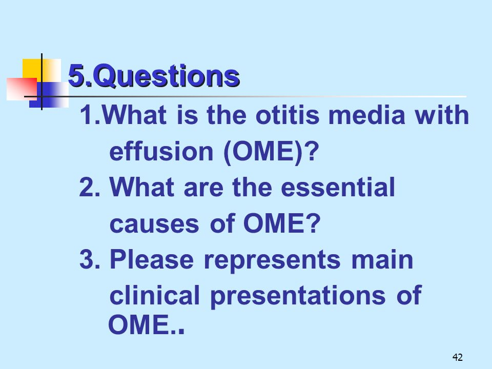5.Questions 1.What is the otitis media with effusion (OME)