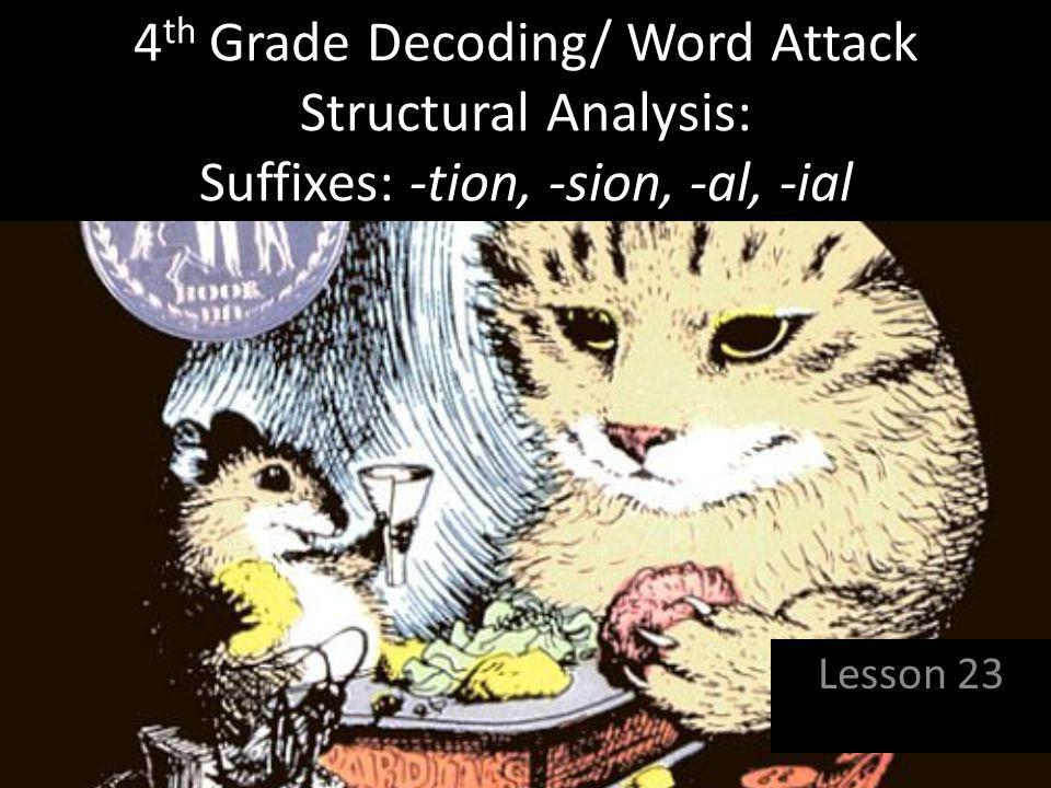 4th Grade Decoding/ Word Attack Structural Analysis: Suffixes: -tion, -sion, -al, -ial