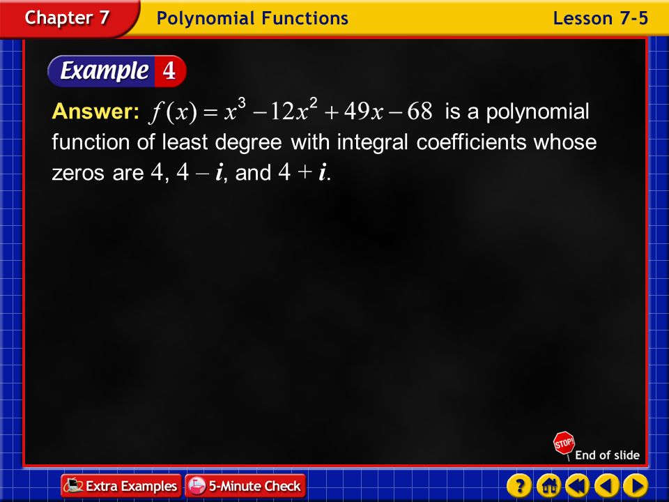 Answer: is a polynomial function of least degree with integral coefficients whose zeros are 4, 4 – i, and 4 + i.