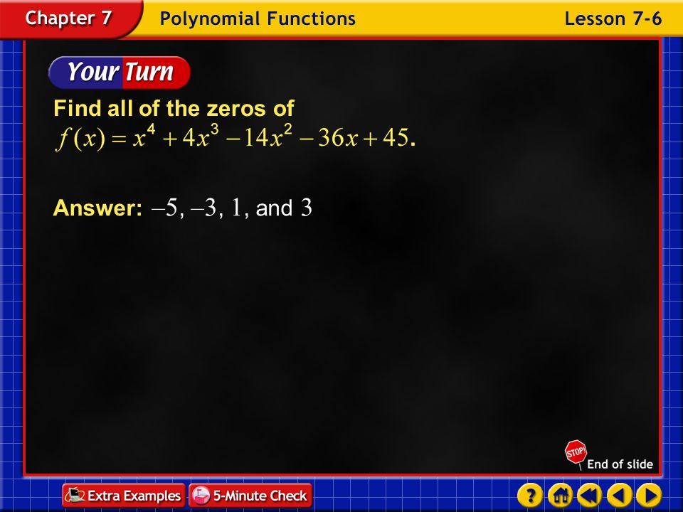 Find all of the zeros of Answer: –5, –3, 1, and 3 Example 6-3e