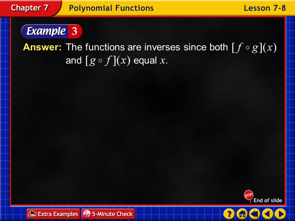Answer: The functions are inverses since both and equal x.
