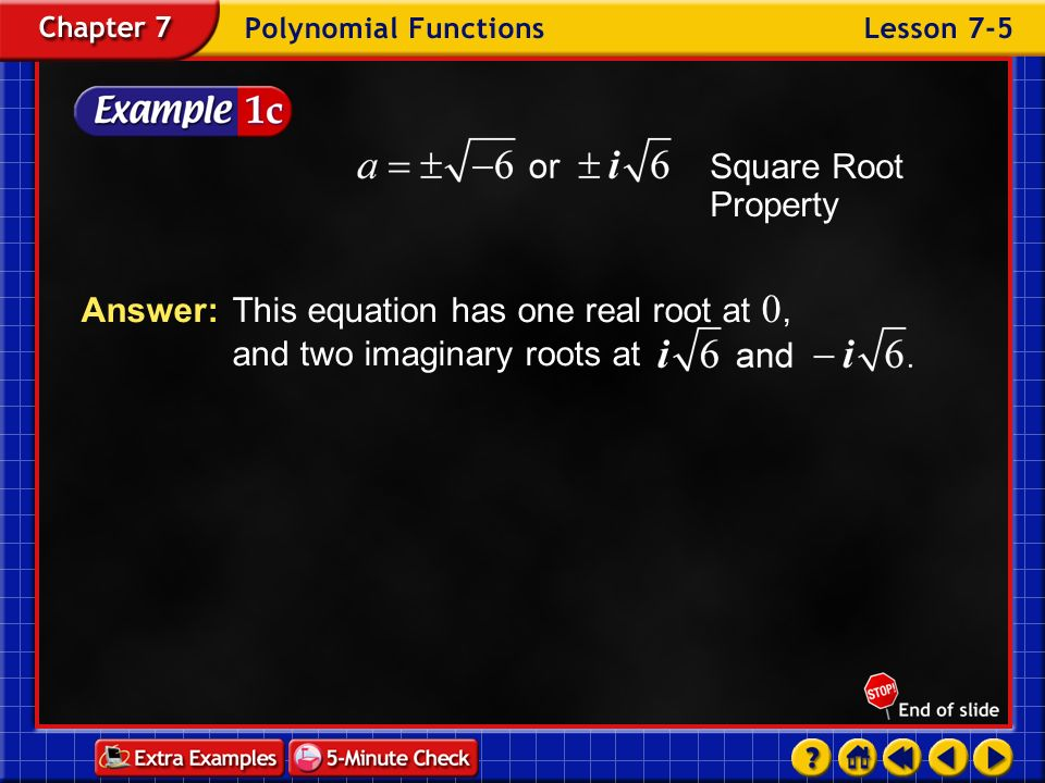 Square Root Property Answer: This equation has one real root at 0, and two imaginary roots at.
