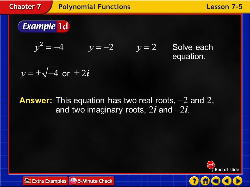 Solve each equation. Answer: This equation has two real roots, –2 and 2, and two imaginary roots, 2i and –2i.