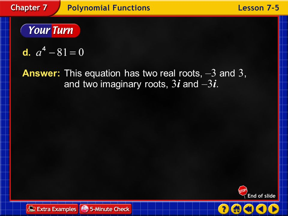 d. Answer: This equation has two real roots, –3 and 3, and two imaginary roots, 3i and –3i.