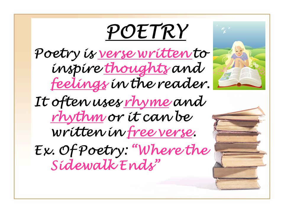 POETRY Poetry is verse written to inspire thoughts and feelings in the reader. It often uses rhyme and rhythm or it can be written in free verse.