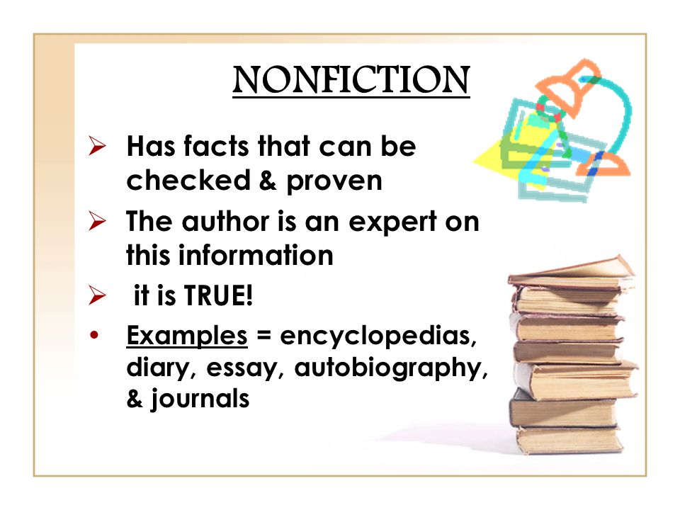 NONFICTION Has facts that can be checked & proven