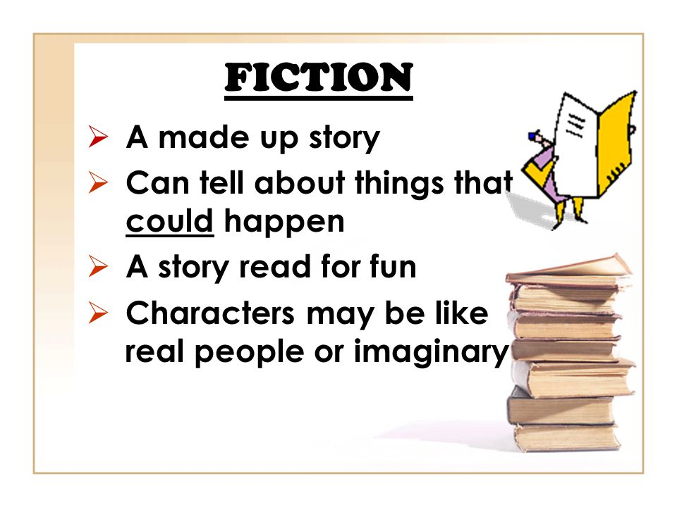 FICTION A made up story Can tell about things that could happen