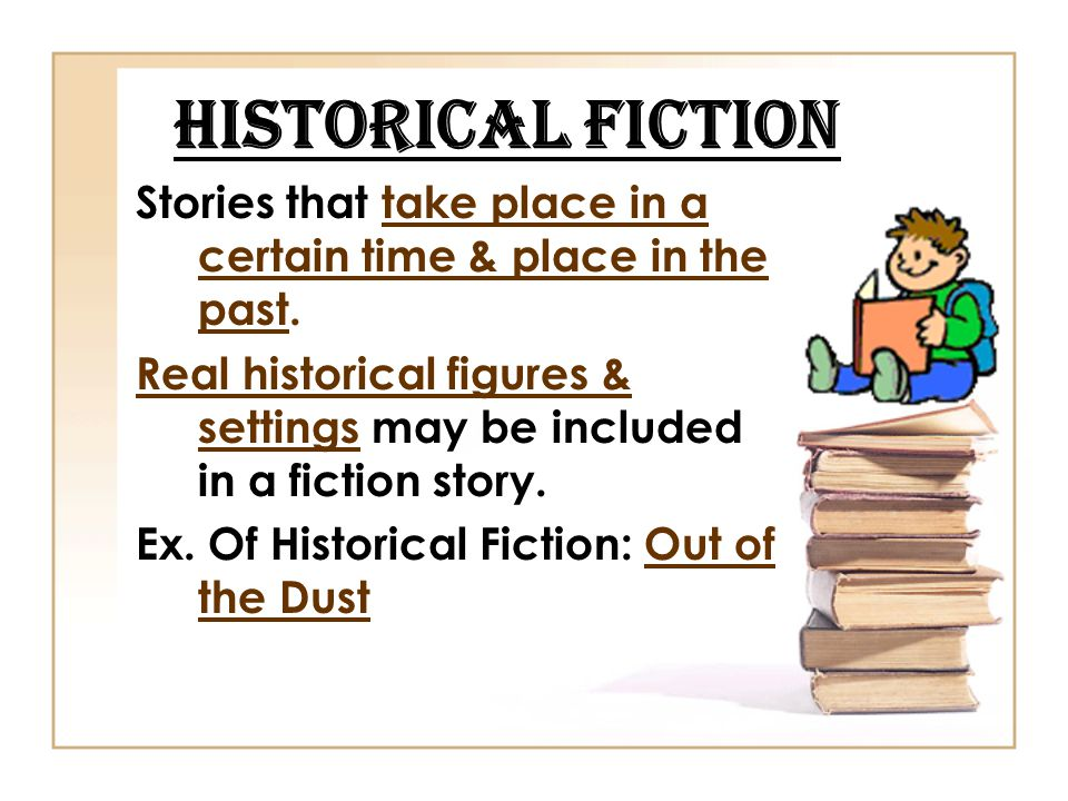 HISTORICAL FICTION Stories that take place in a certain time & place in the past.