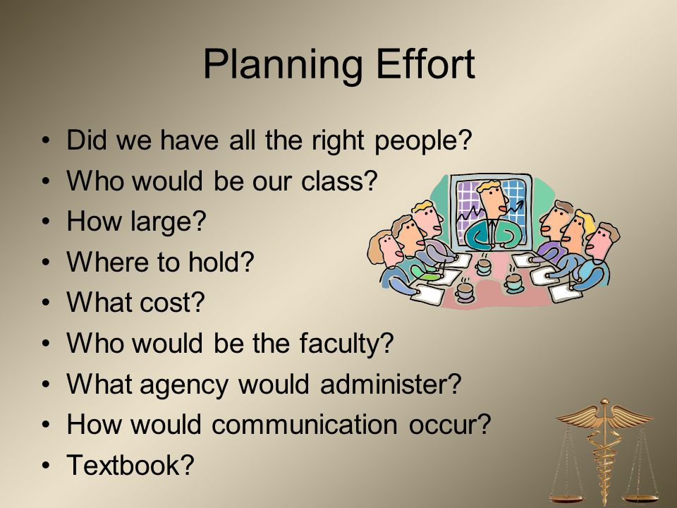 Planning Effort Did we have all the right people