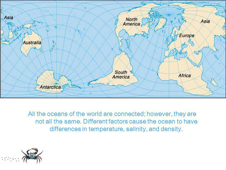 All the oceans of the world are connected; however, they are not all the same.