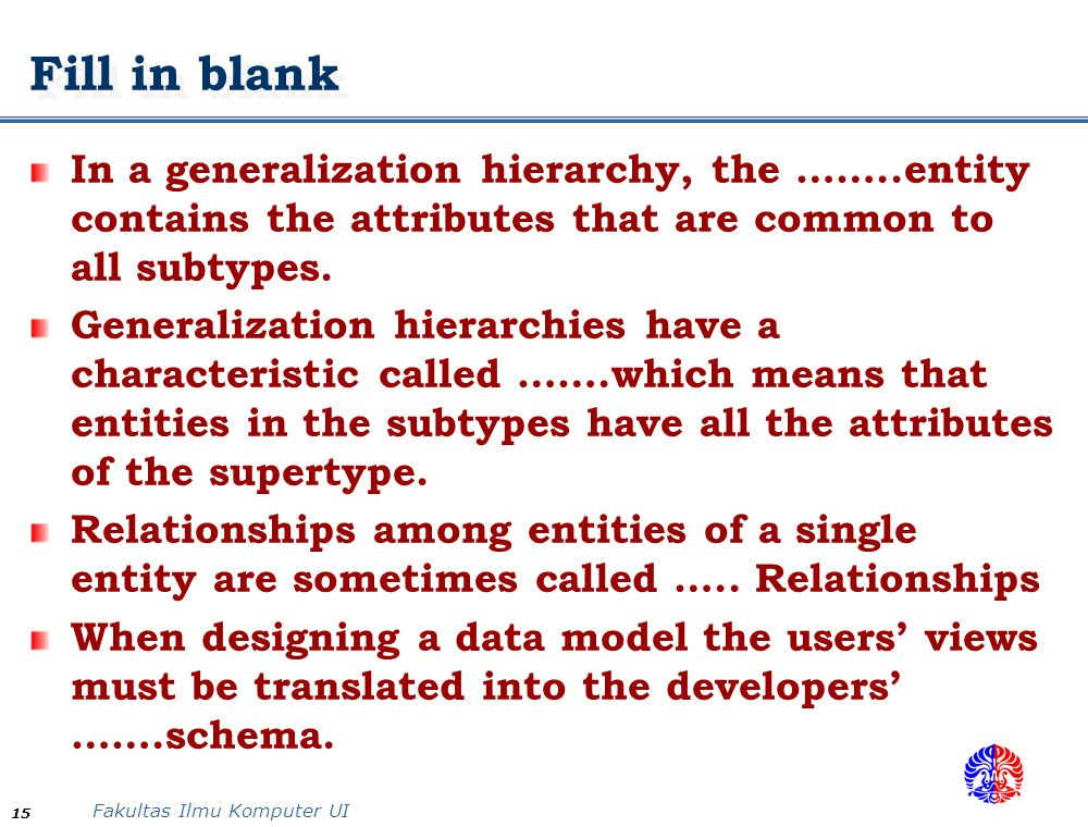 Fill in blank In a generalization hierarchy, the ……..entity contains the attributes that are common to all subtypes.