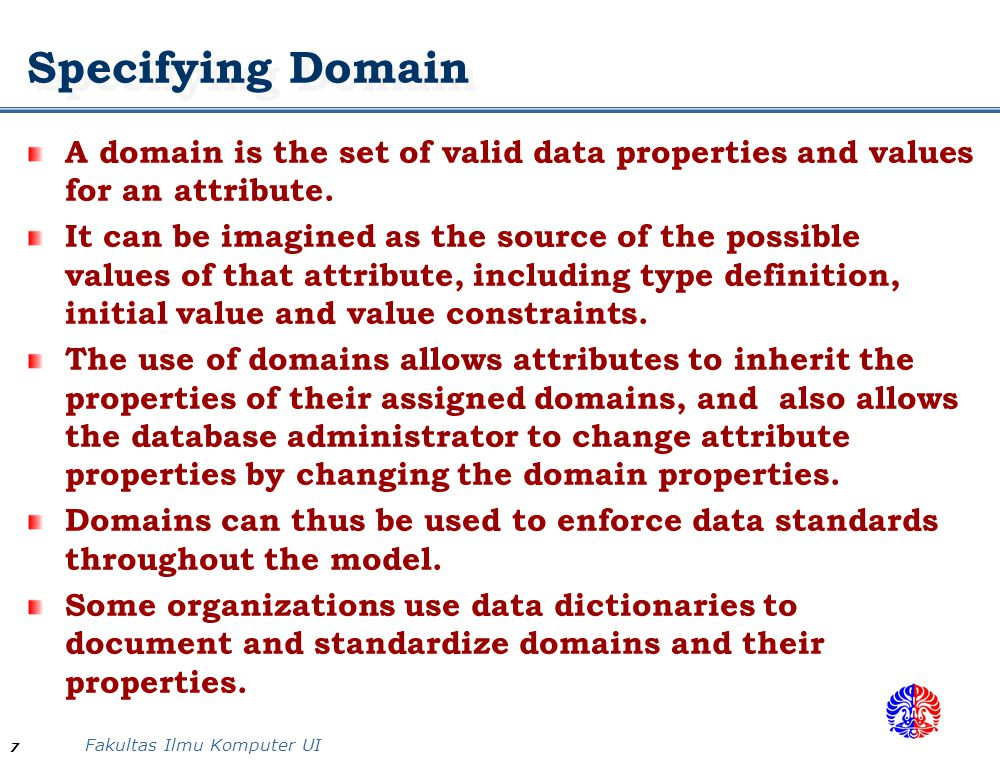 Specifying Domain A domain is the set of valid data properties and values for an attribute.