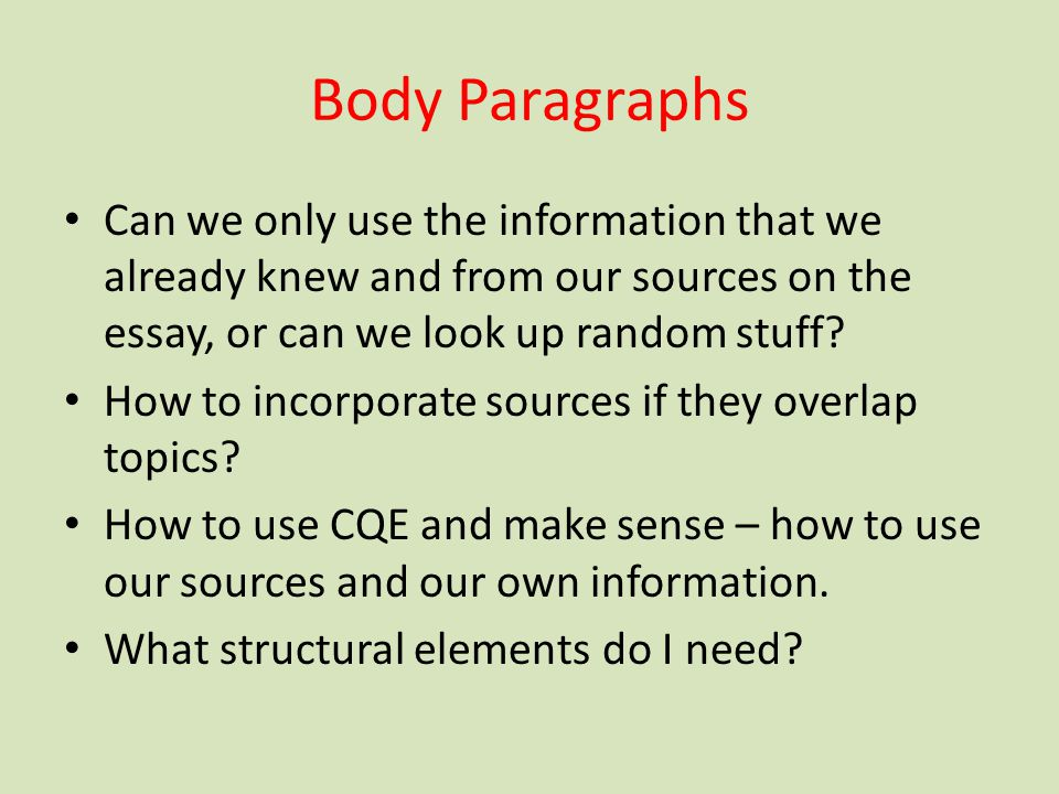 Body Paragraphs Can we only use the information that we already knew and from our sources on the essay, or can we look up random stuff