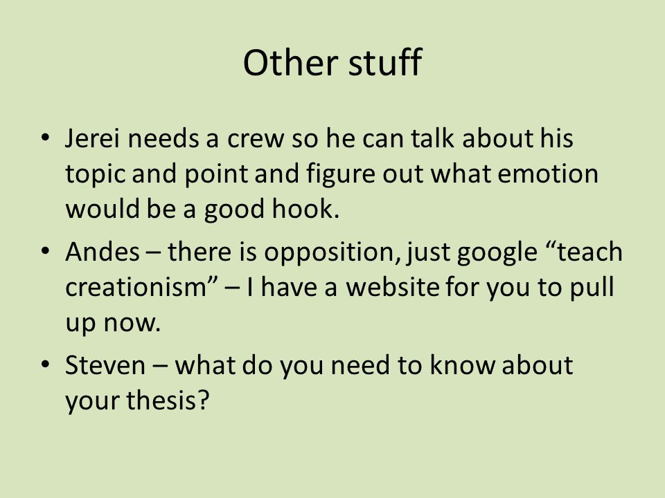 Other stuff Jerei needs a crew so he can talk about his topic and point and figure out what emotion would be a good hook.
