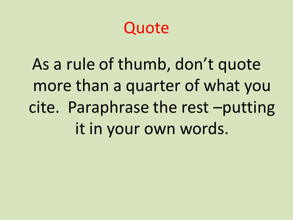 Quote As a rule of thumb, don't quote more than a quarter of what you cite.